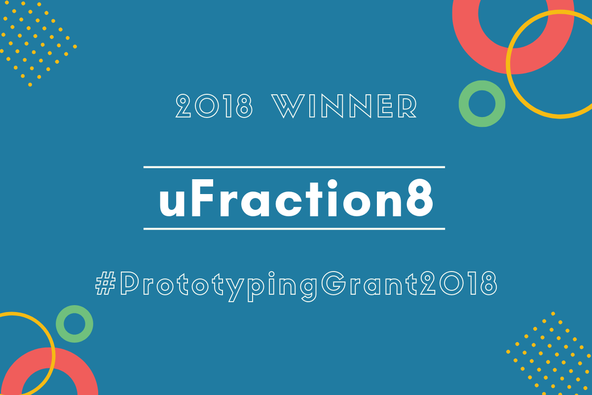 The Prototyping Grant 2018 Winner - uFraction8